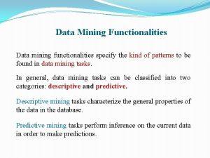Data Mining Functionalities Data mining functionalities specify the