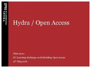 Hydra Open Access Chris Awre NC Learning Exchange