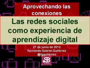 Aprovechando las conexiones Las redes sociales como experiencia