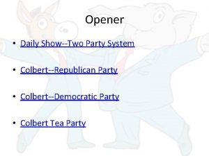 Opener Daily ShowTwo Party System ColbertRepublican Party ColbertDemocratic