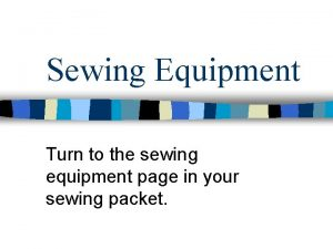 Sewing Equipment Turn to the sewing equipment page