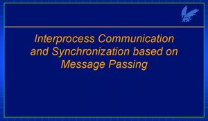 Interprocess Communication and Synchronization based on Message Passing