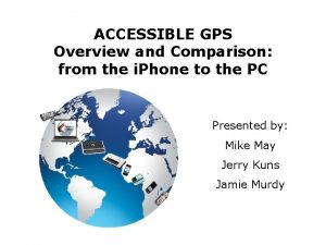 ACCESSIBLE GPS Overview and Comparison from the i