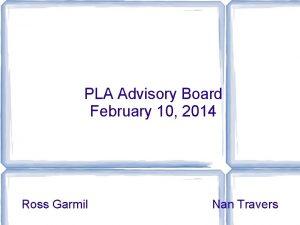 PLA Advisory Board February 10 2014 Ross Garmil