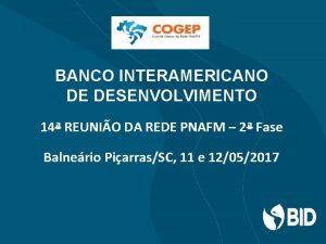 BANCO INTERAMERICANO DE DESENVOLVIMENTO 14 REUNIO DA REDE