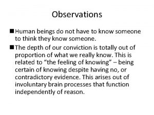 Observations n Human beings do not have to