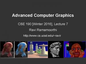 Advanced Computer Graphics CSE 190 Winter 2016 Lecture