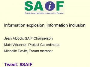 Information explosion information inclusion Jean Alcock SAIF Chairperson