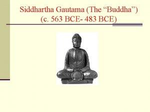 Siddhartha Gautama The Buddha c 563 BCE 483