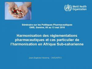 Sminaire sur les Politiques Pharmaceutiques OMS Genve 09