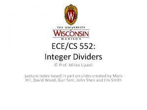 ECECS 552 Integer Dividers Prof Mikko Lipasti Lecture