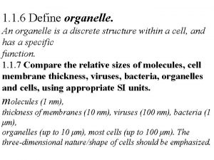 1 1 6 Define organelle An organelle is