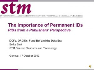 The Importance of Permanent IDs PIDs from a