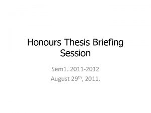 Honours Thesis Briefing Session Sem 1 2011 2012