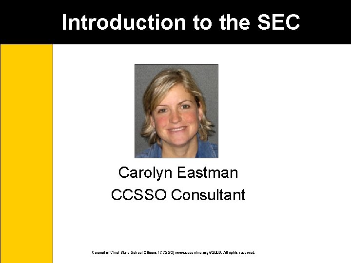 Introduction to the SEC Carolyn Eastman CCSSO Consultant