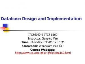 Database Design and Implementation ITCS 6160 ITCS 8160