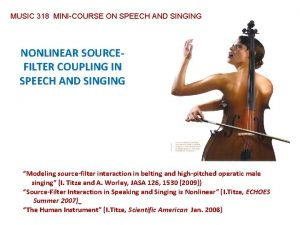 MUSIC 318 MINICOURSE ON SPEECH AND SINGING NONLINEAR