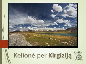 Kelion per Kirgizij Kelion per Kirgizij Susipainimas Apie