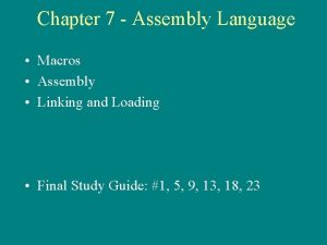 Chapter 7 Assembly Language Macros Assembly Linking and