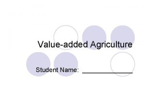 Valueadded Agriculture Student Name What is ValueAdded Agriculture