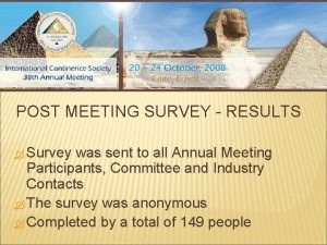 POST MEETING SURVEY RESULTS Survey was sent to