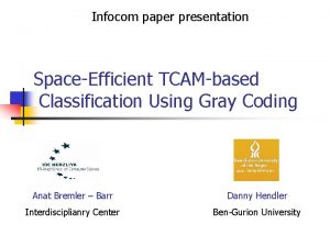 Infocom paper presentation SpaceEfficient TCAMbased Classification Using Gray