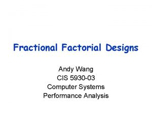Fractional Factorial Designs Andy Wang CIS 5930 03