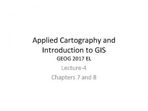 Applied Cartography and Introduction to GIS GEOG 2017