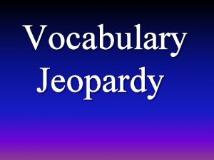 Vocabulary Jeopardy Choice 1 Choice 2 Choice 3