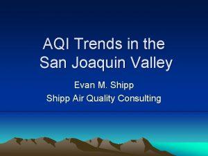 AQI Trends in the San Joaquin Valley Evan