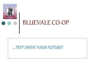BLUEVALE COOP TEST DRIVE YOUR FUTURE BLUEVALE COOP