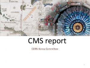 CMS report CERNKorea Committee 1 CMS publications 391