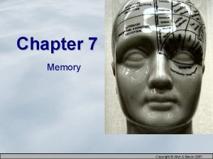 Chapter 7 Memory Copyright Allyn Bacon 2007 What