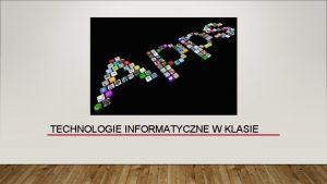 TECHNOLOGIE INFORMATYCZNE W KLASIE Szkoa Podstawowa nr 31