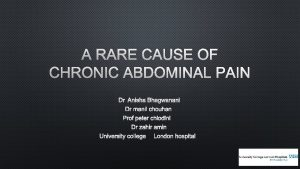A RARE CAUSE OF CHRONIC ABDOMINAL PAIN DR