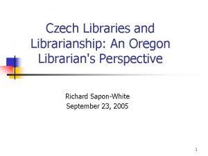 Czech Libraries and Librarianship An Oregon Librarians Perspective