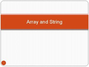 Array and String 1 Array is a collection