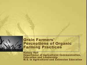 Grain Farmers Perceptions of Organic Farming Practices Kelsey