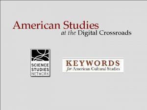 American Studies at the Digital Crossroads American Studies
