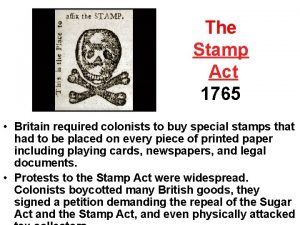 The Stamp Act 1765 Britain required colonists to