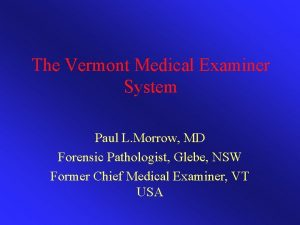 The Vermont Medical Examiner System Paul L Morrow