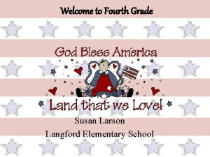 Welcome to Fourth Grade Susan Larson Langford Elementary