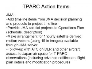 TPARC Action Items JMA Add timeline items from