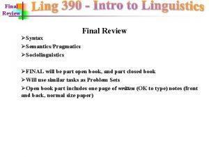 Final Review Syntax SemanticsPragmatics Sociolinguistics Final Review FINAL