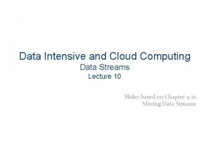 Data Intensive and Cloud Computing Data Streams Lecture
