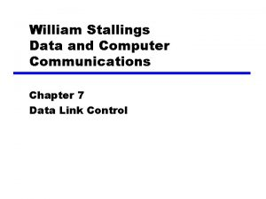 William Stallings Data and Computer Communications Chapter 7