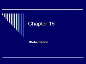 Chapter 16 Globalization Globalization o 1 What does