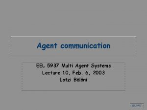 Agent communication EEL 5937 Multi Agent Systems Lecture