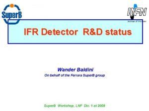 IFR Detector RD status Wander Baldini On behalf