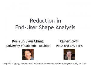 Reduction in EndUser Shape Analysis BorYuh Evan Chang